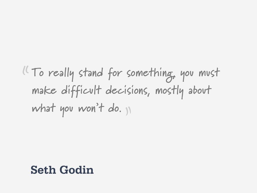 Seth Godin To really stand for something, you m...
