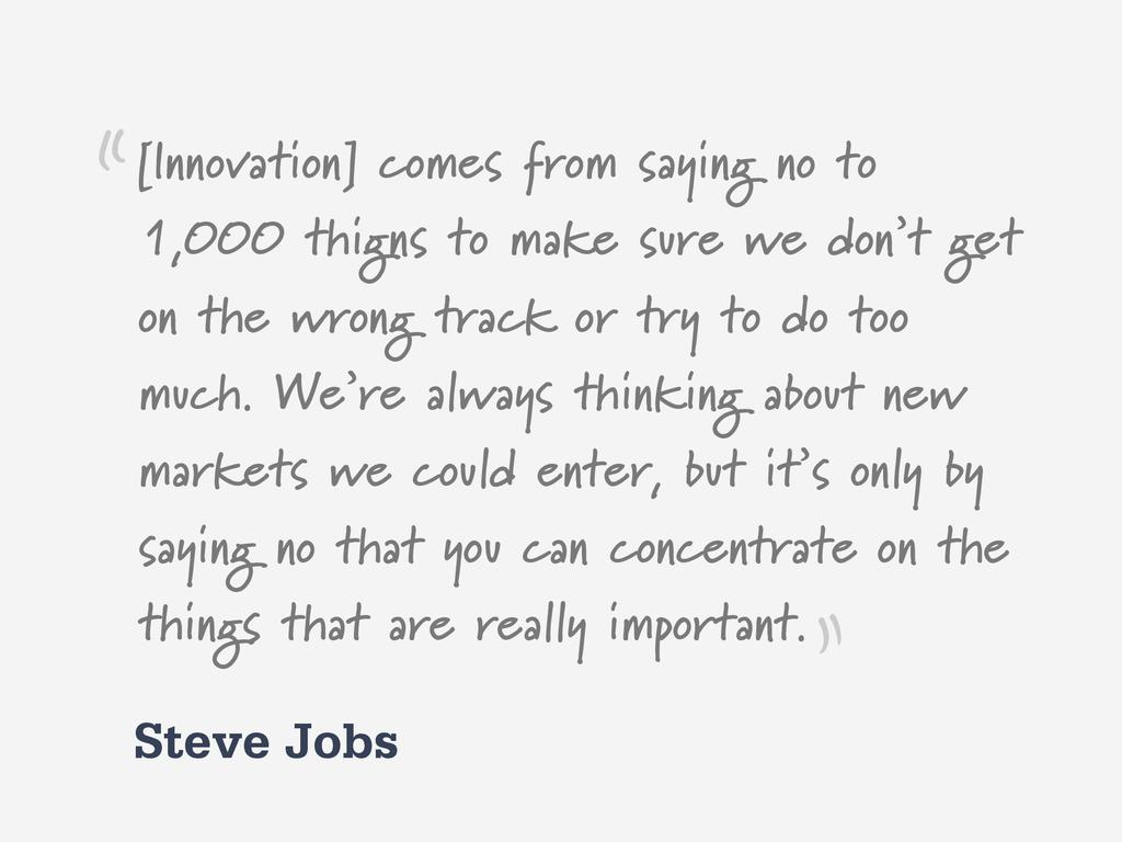 Steve Jobs [Innovation] comes from saying no to...