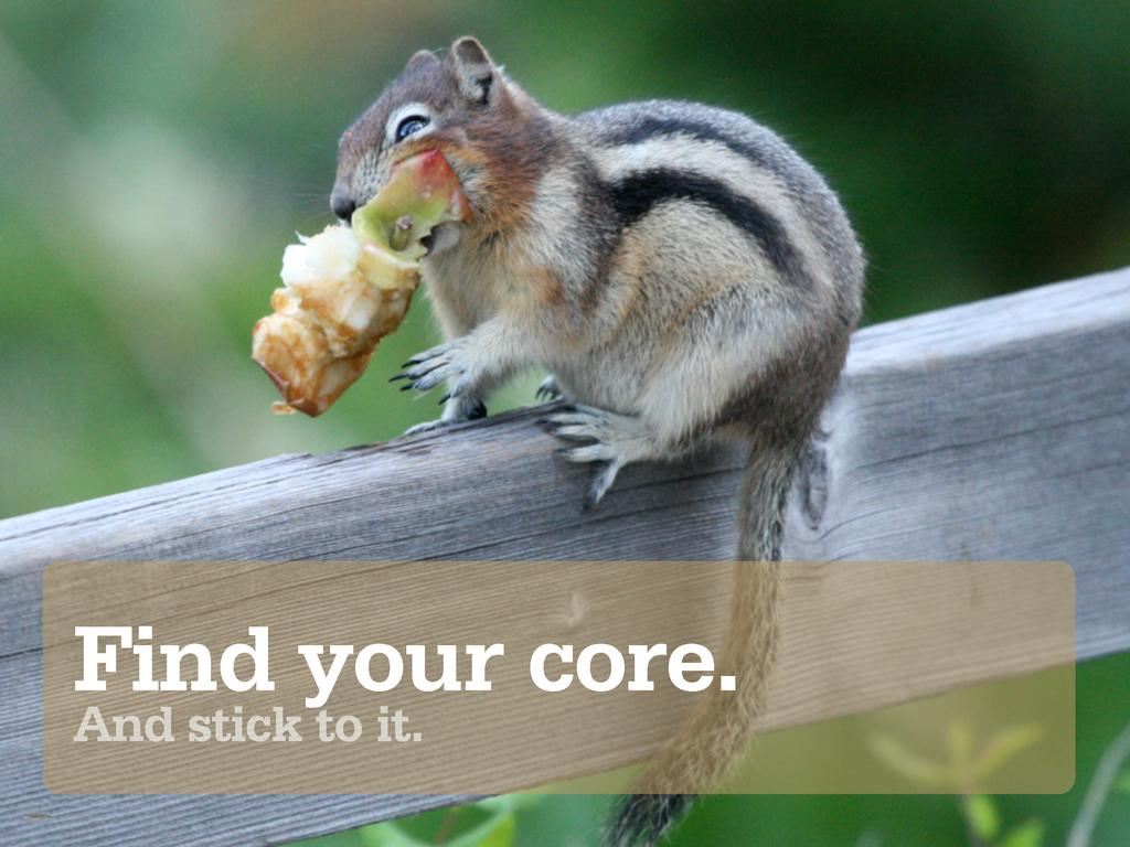 Find your core. And stick to it.