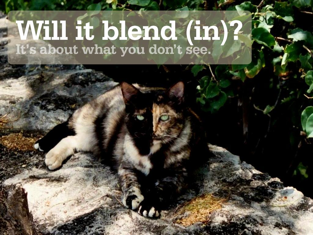 Will it blend (in)? It's about what you don't s...