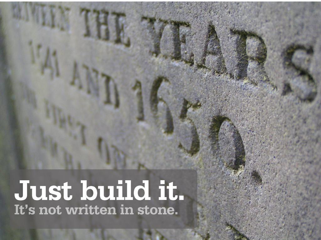 Just build it. It's not written in stone.