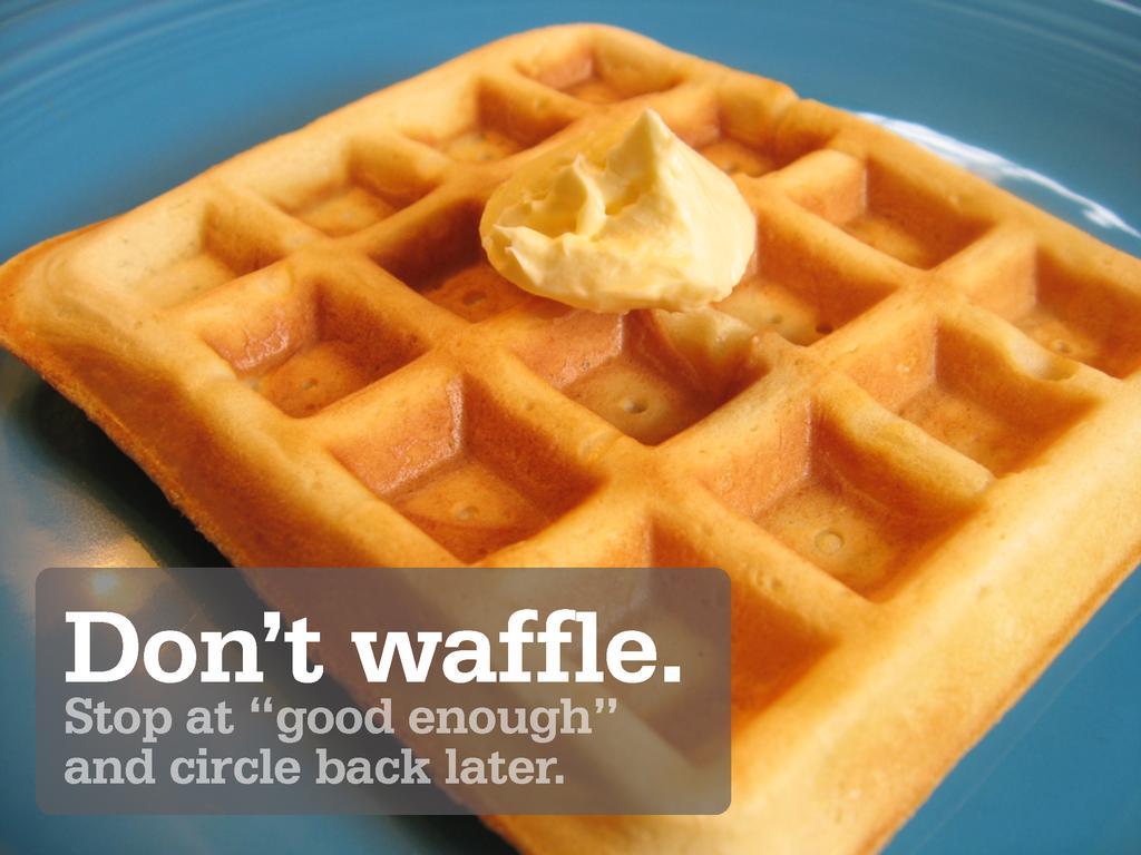 """Don't waffle. Stop at """"good enough"""" and circle ..."""