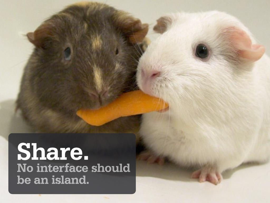 Share. No interface should be an island.