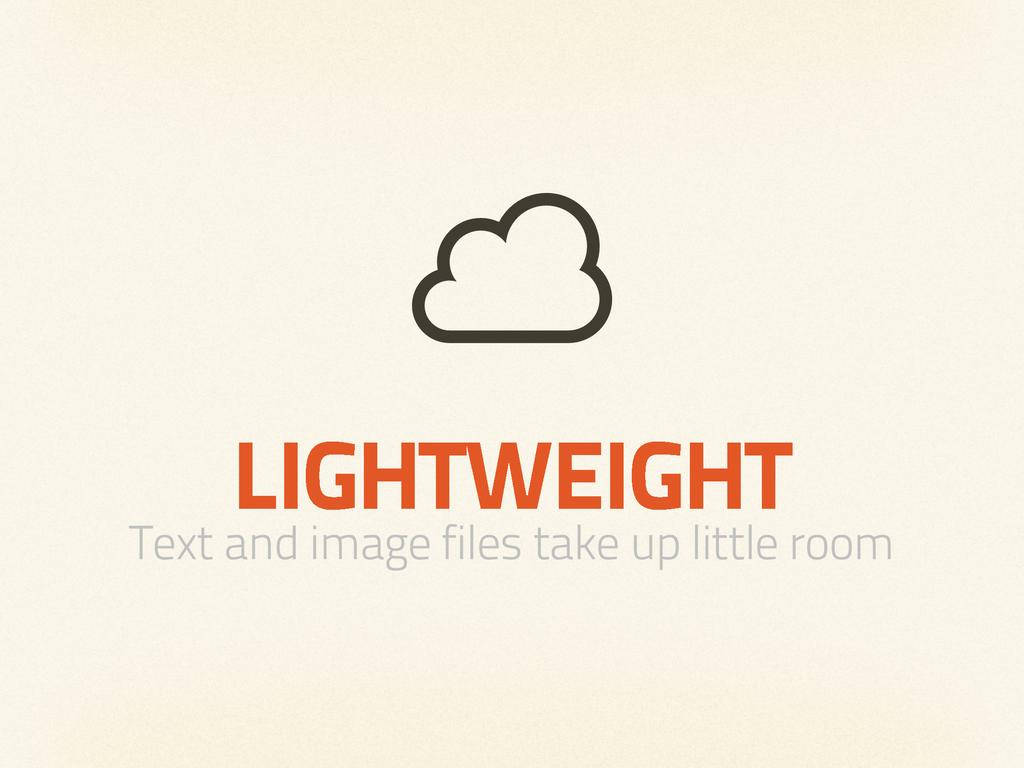 LIGHTWEIGHT Text and image files take up little...