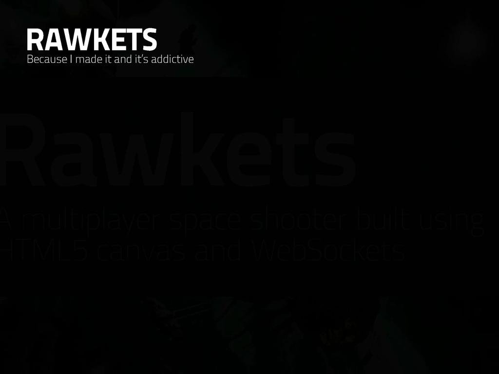 RAWKETS Because I made it and it's addictive