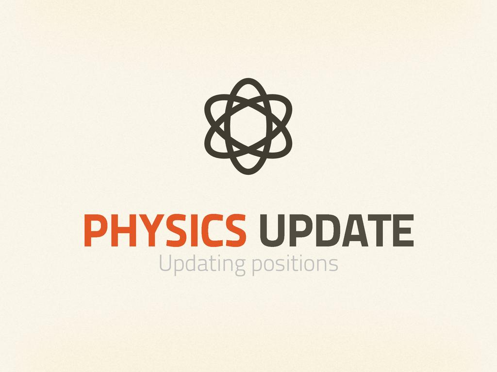 PHYSICS UPDATE Updating positions