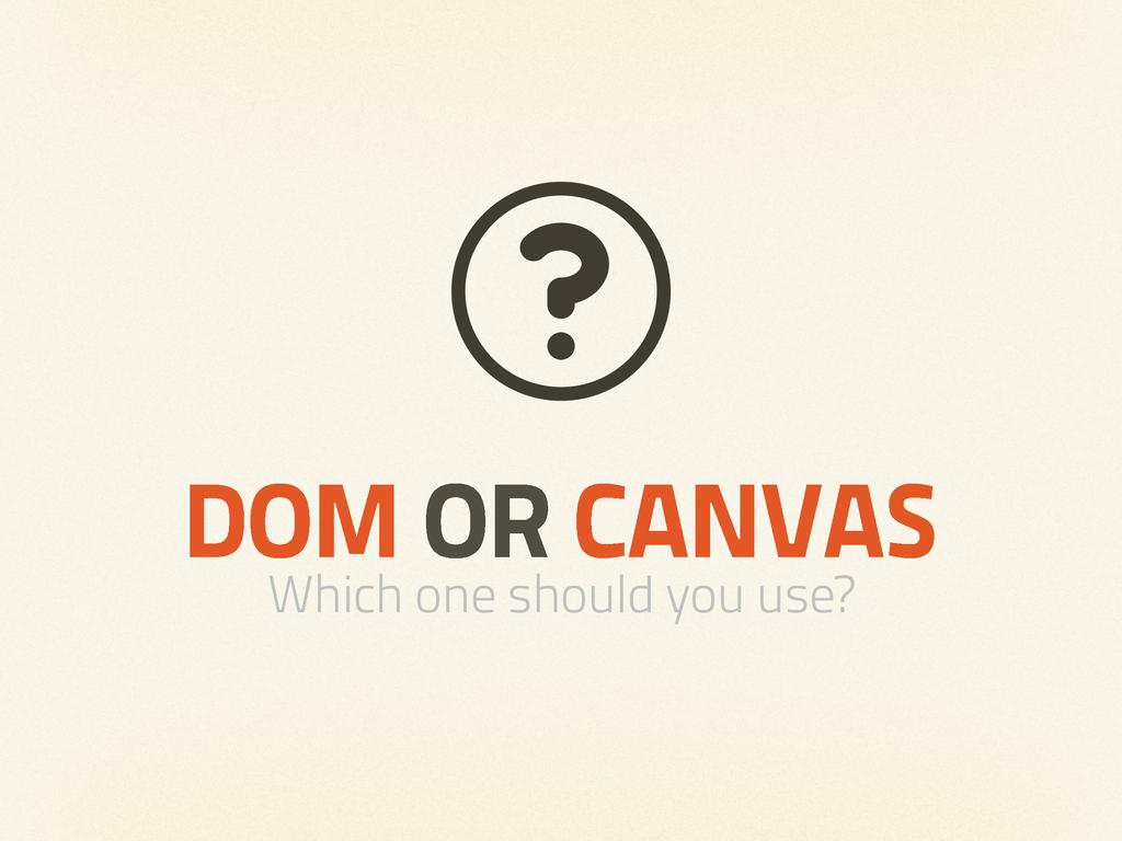 DOM OR CANVAS Which one should you use?
