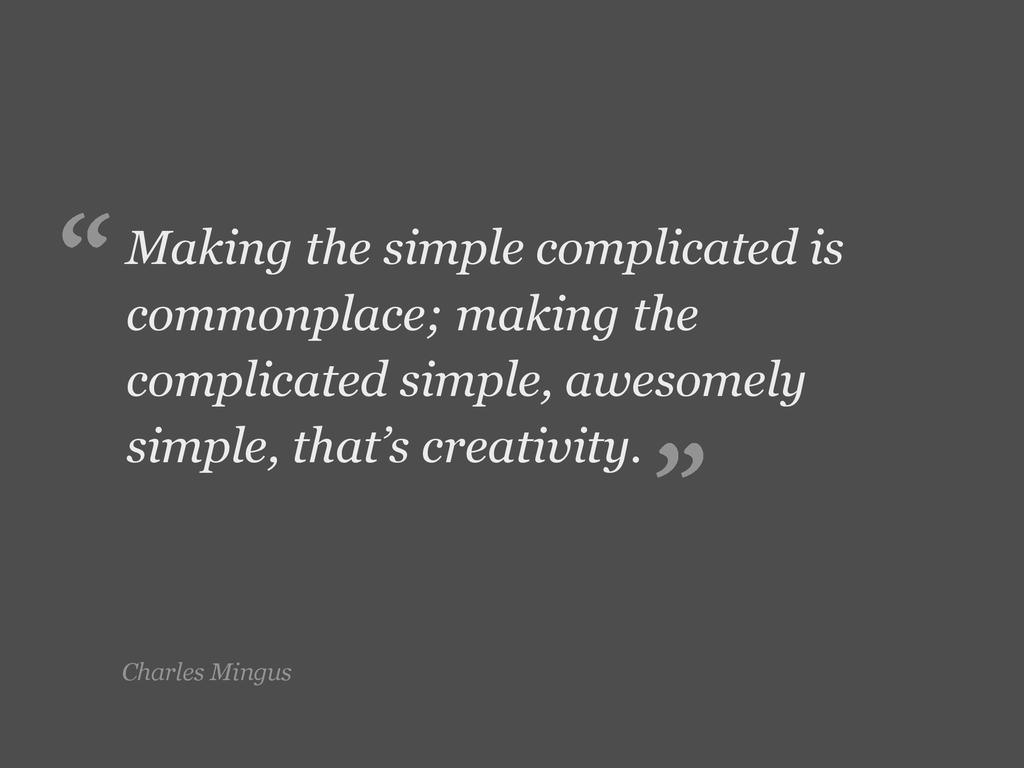 Charles Mingus Making the simple complicated is...
