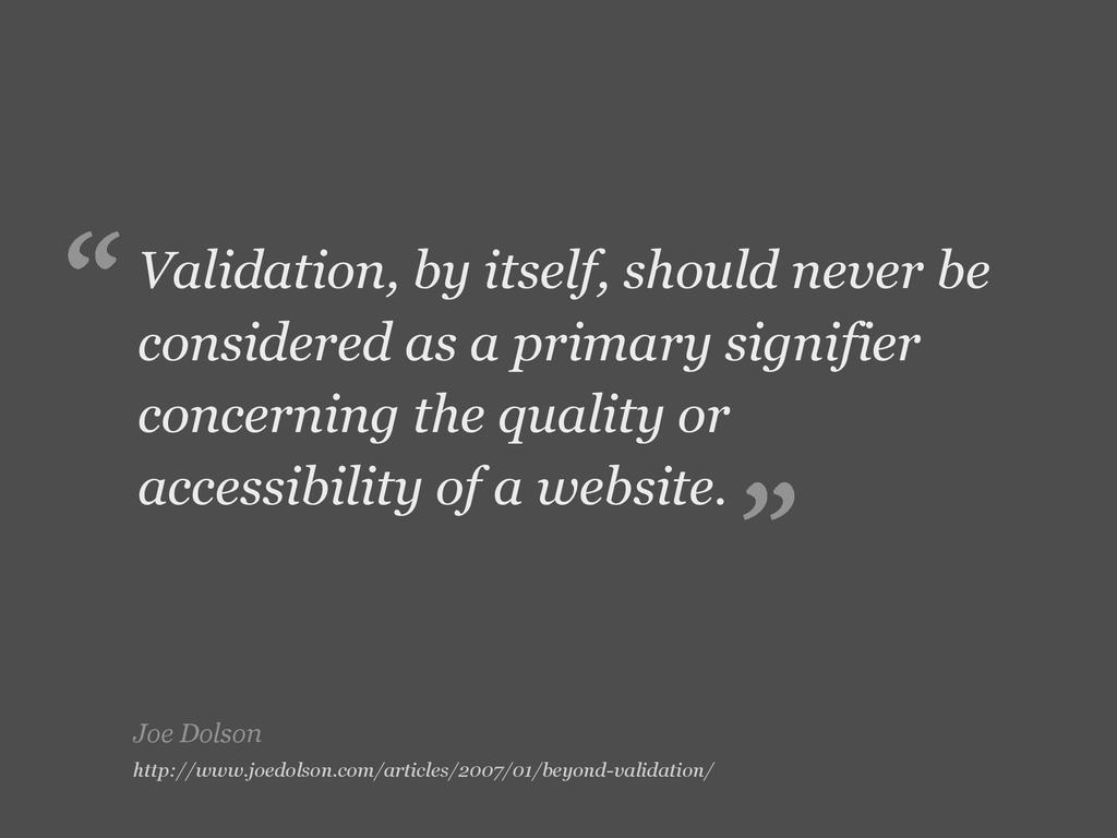 Joe Dolson Validation, by itself, should never ...
