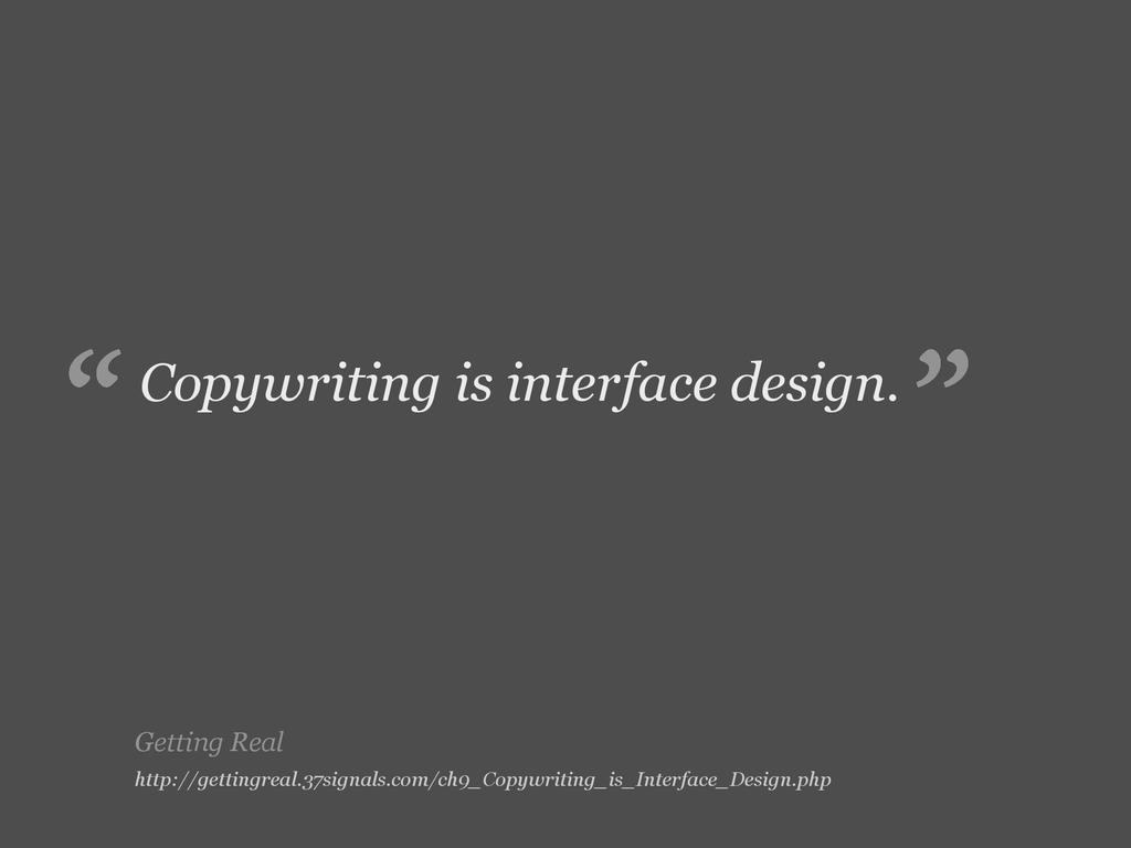"""Getting Real Copywriting is interface design. """"..."""