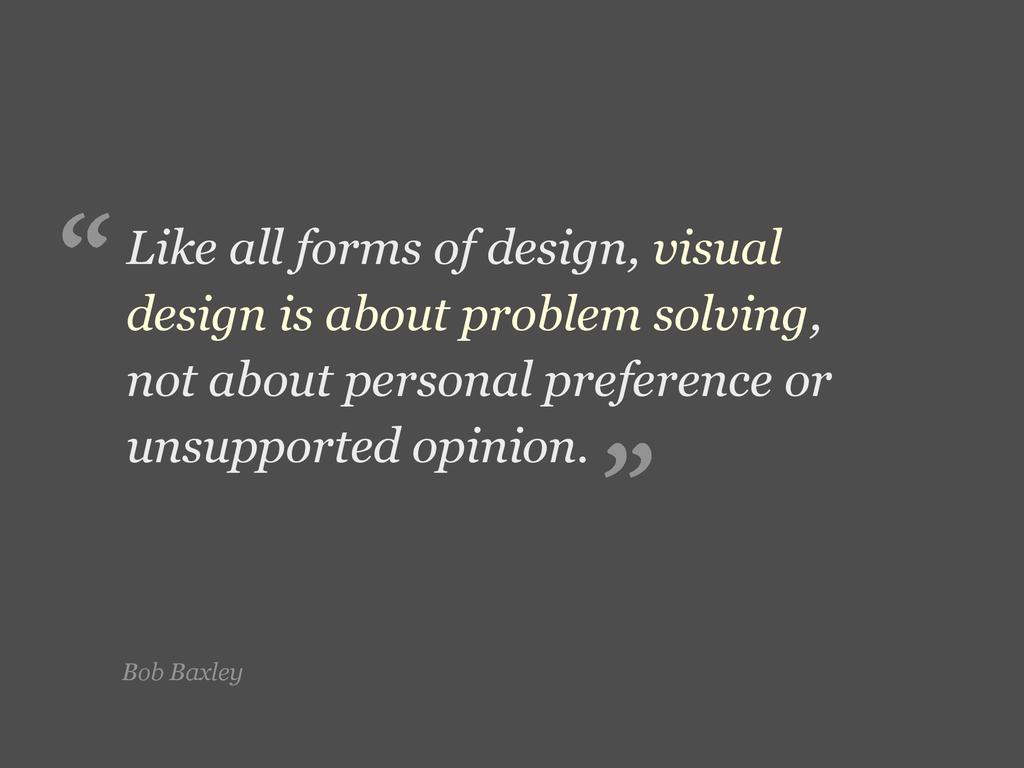 Bob Baxley Like all forms of design, visual des...