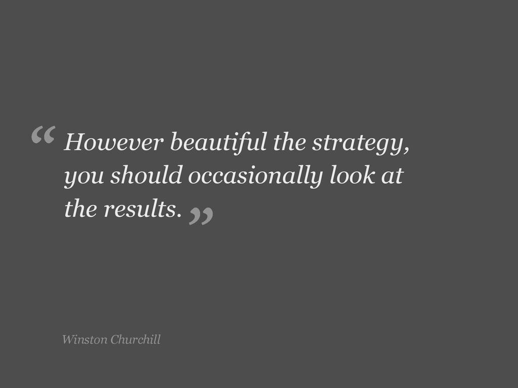 Winston Churchill However beautiful the strateg...