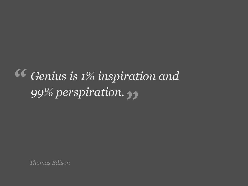 Thomas Edison Genius is 1% inspiration and 99% ...
