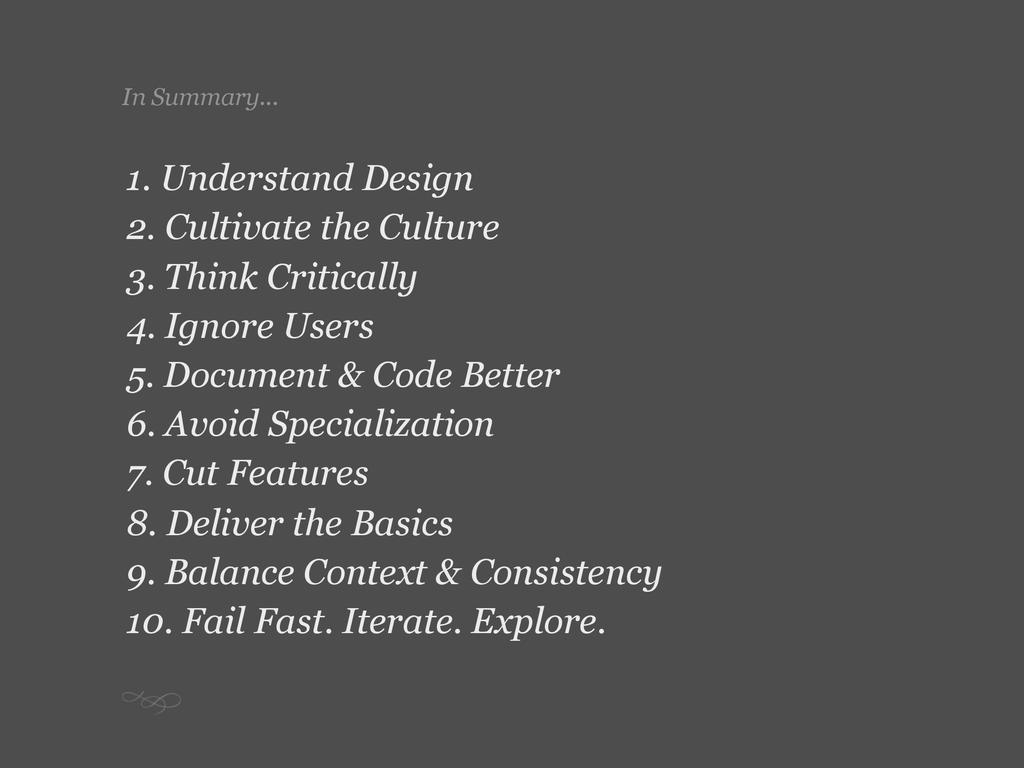In Summary... 1. Understand Design 2. Cultivate...
