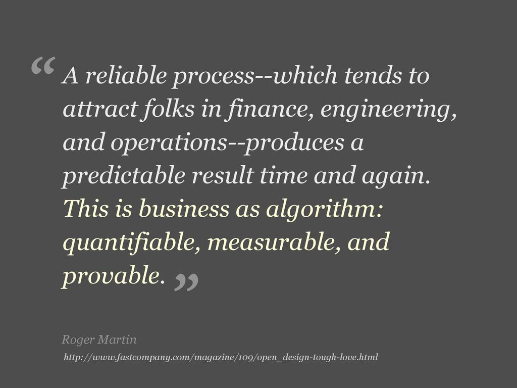 Roger Martin A reliable process--which tends to...