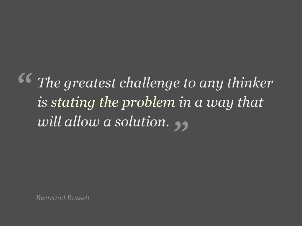 Bertrand Russell The greatest challenge to any ...