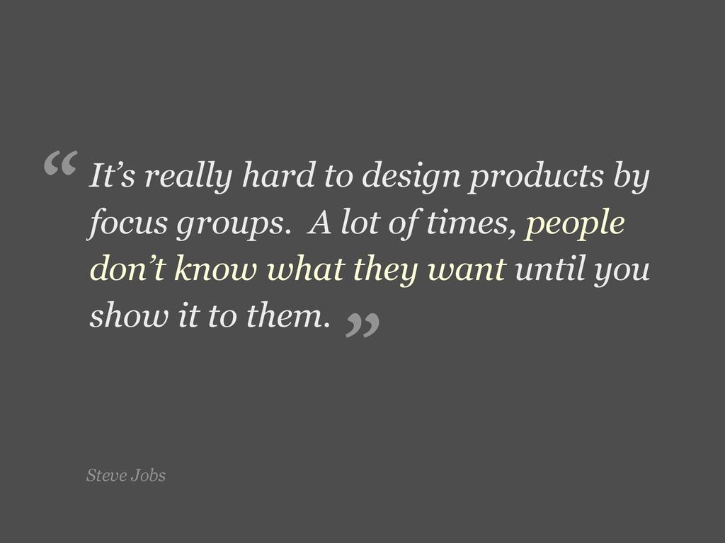 Steve Jobs It's really hard to design products ...