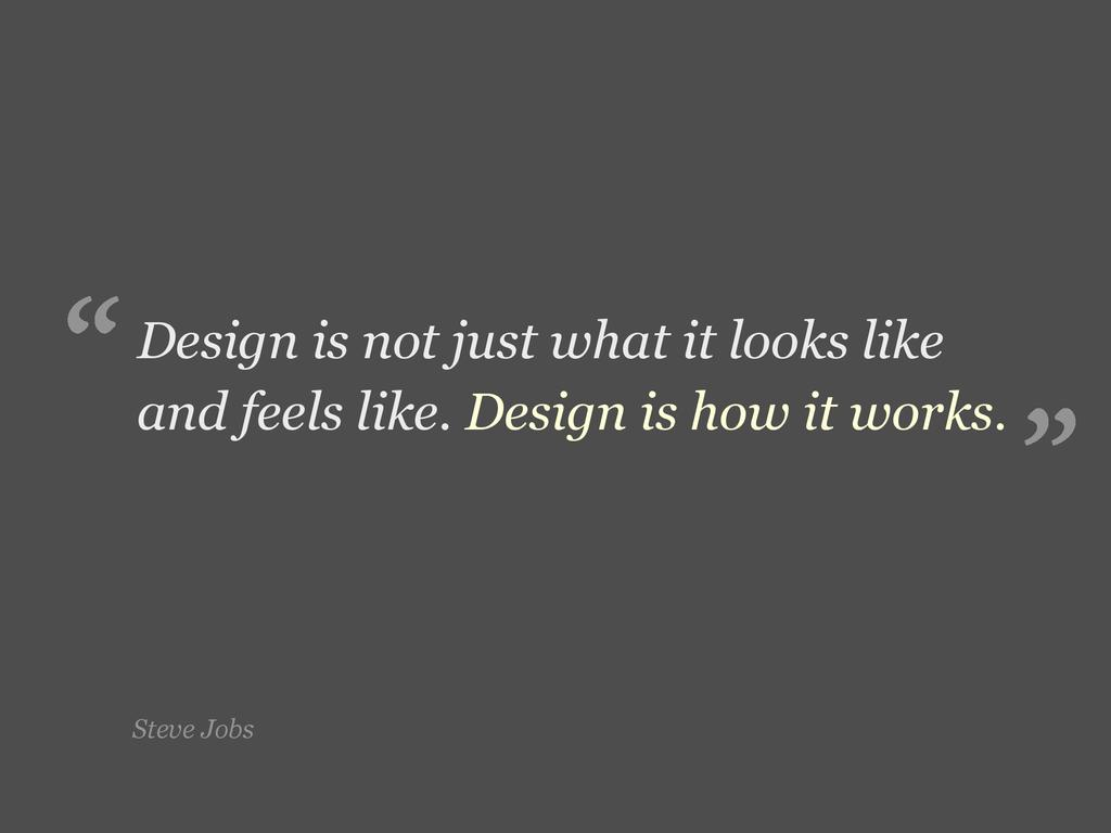 Steve Jobs Design is not just what it looks lik...