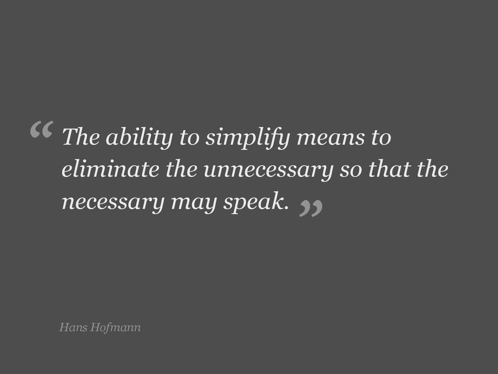 Hans Hofmann The ability to simplify means to e...