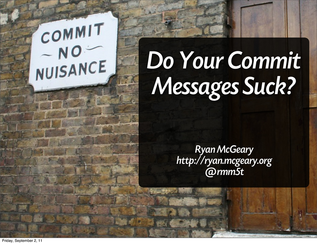 Do Your Commit Messages Suck? Ryan McGeary http...