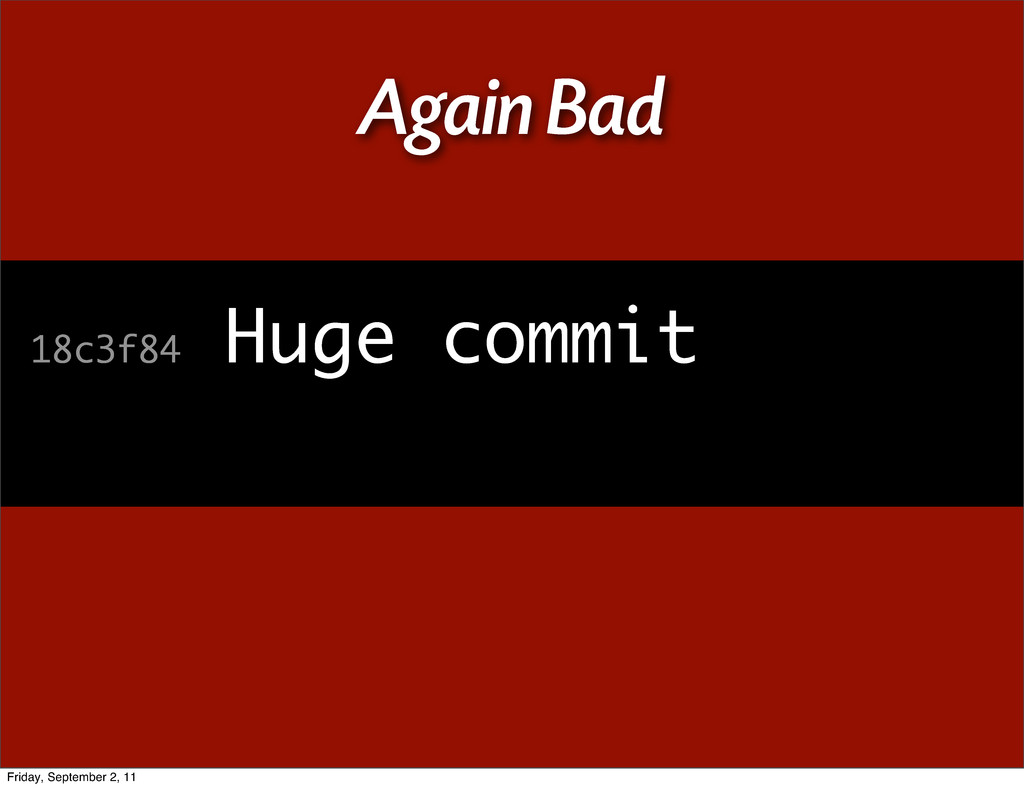 Again Bad 18c3f84 Huge commit Friday, September...