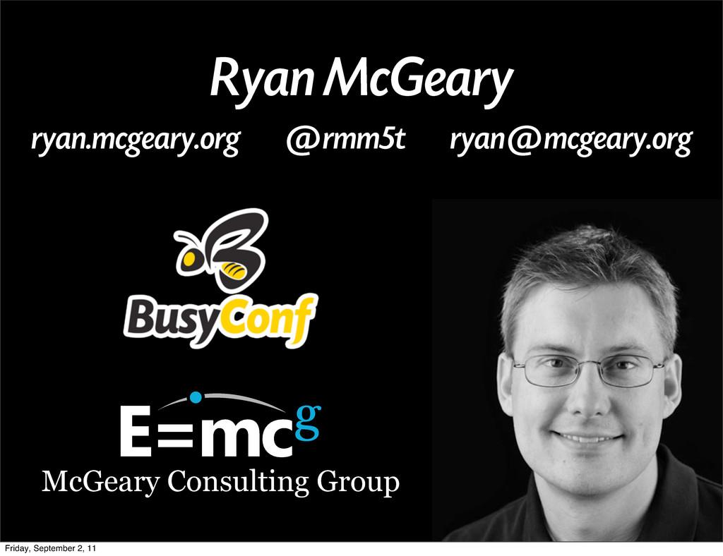 Ryan McGeary ryan.mcgeary.org @rmm5t ryan@mcgea...