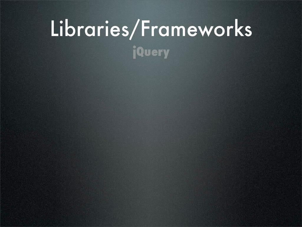 Libraries/Frameworks jQuery