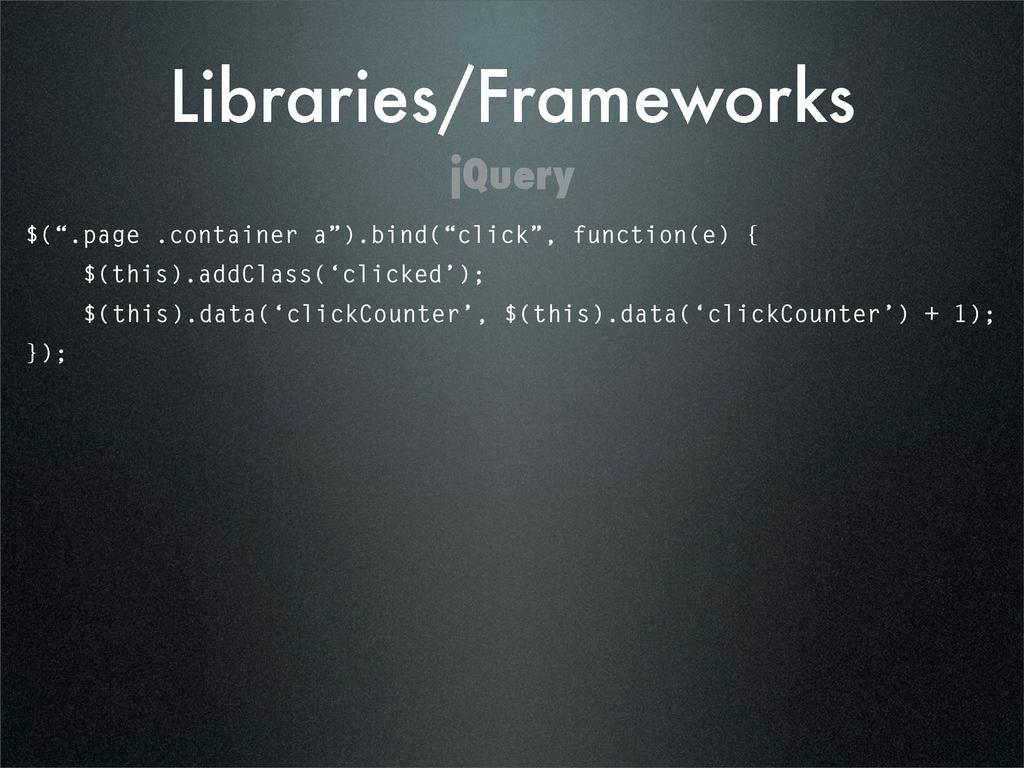"Libraries/Frameworks $("".page .container a"").bi..."