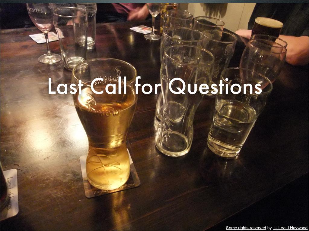 Last Call for Questions Some rights reserved by...