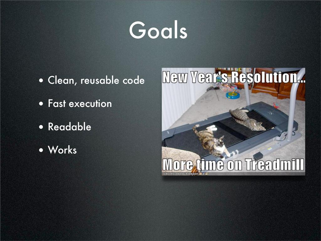 Goals • Clean, reusable code • Fast execution •...