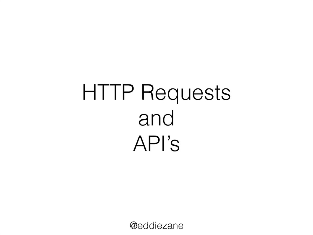 HTTP Requests and API's @eddiezane