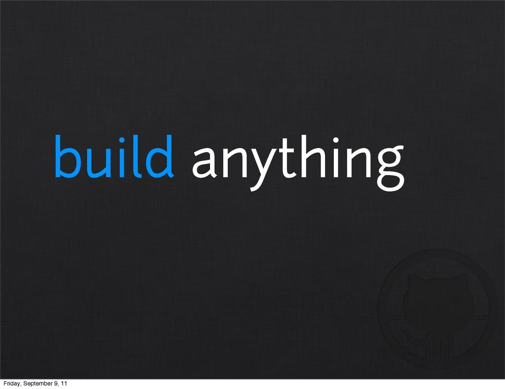 build anything Friday, September 9, 11