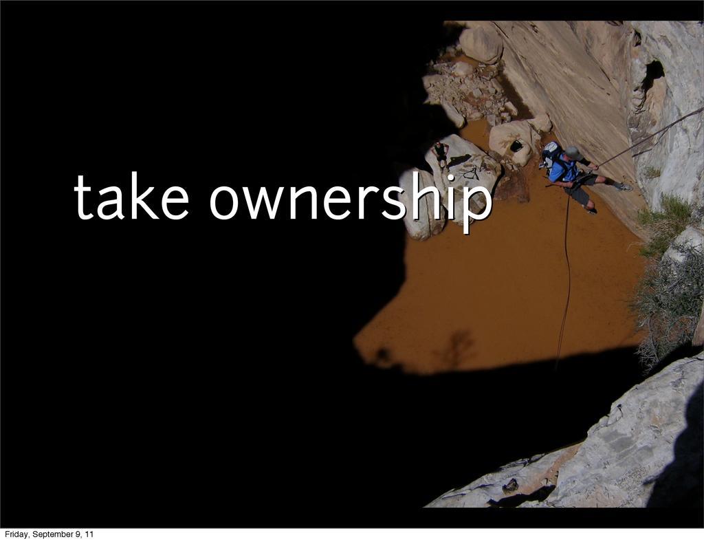 take ownership take ownership Friday, September...