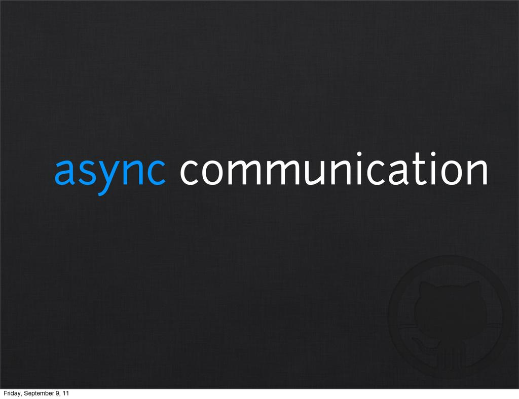 async communication Friday, September 9, 11