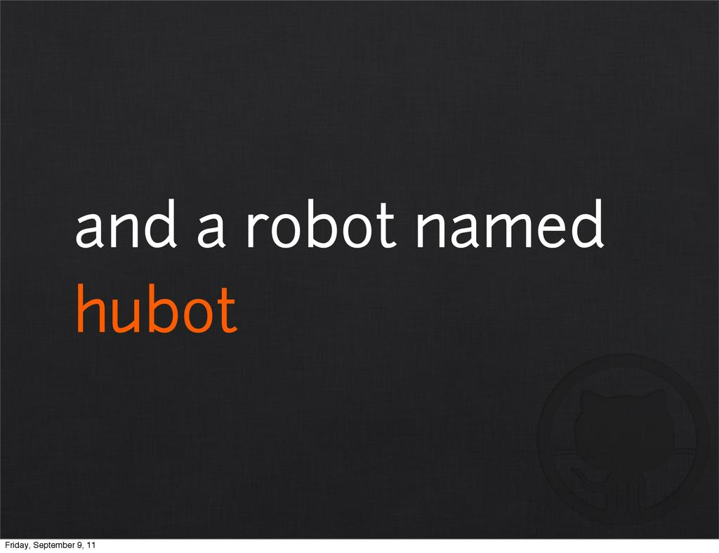 and a robot named hubot Friday, September 9, 11