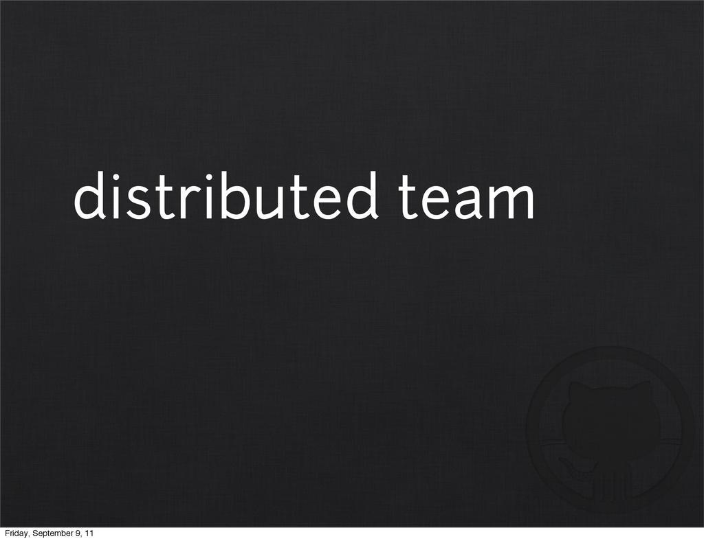 distributed team Friday, September 9, 11