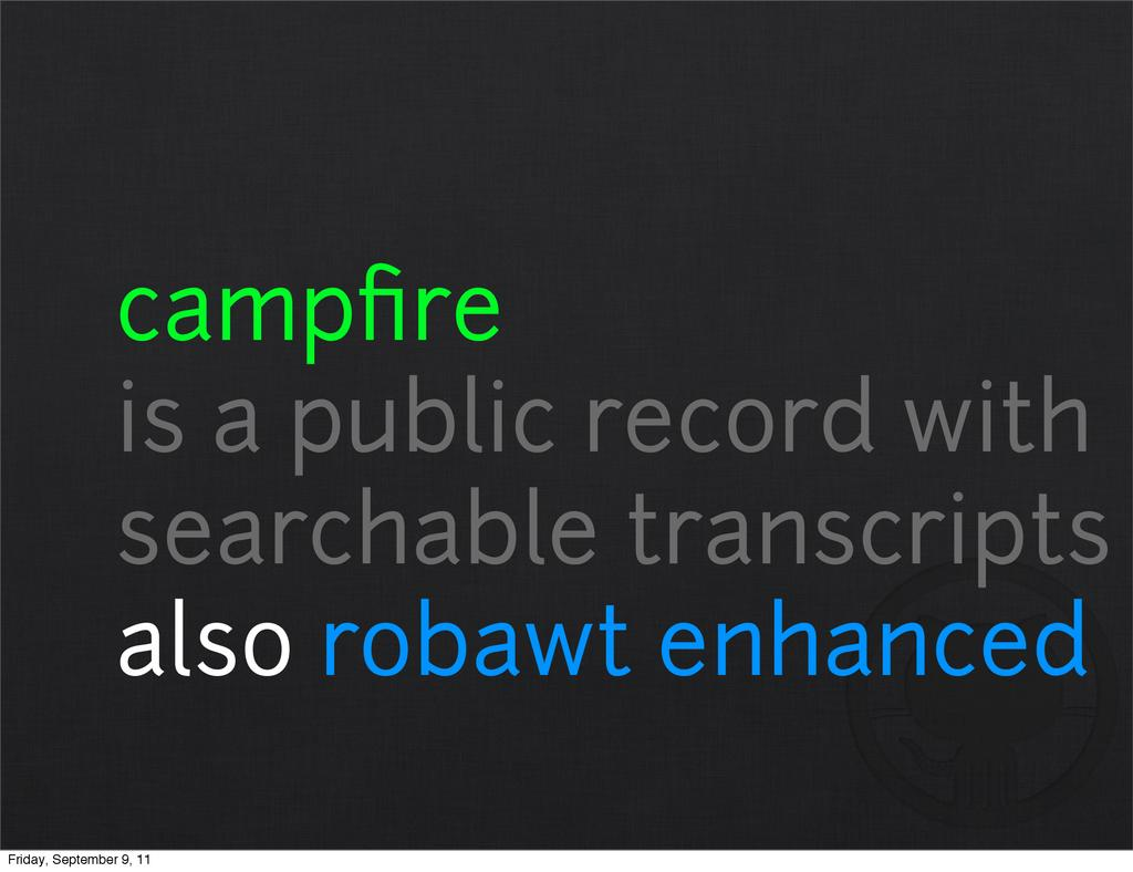campfire is a public record with searchable tran...