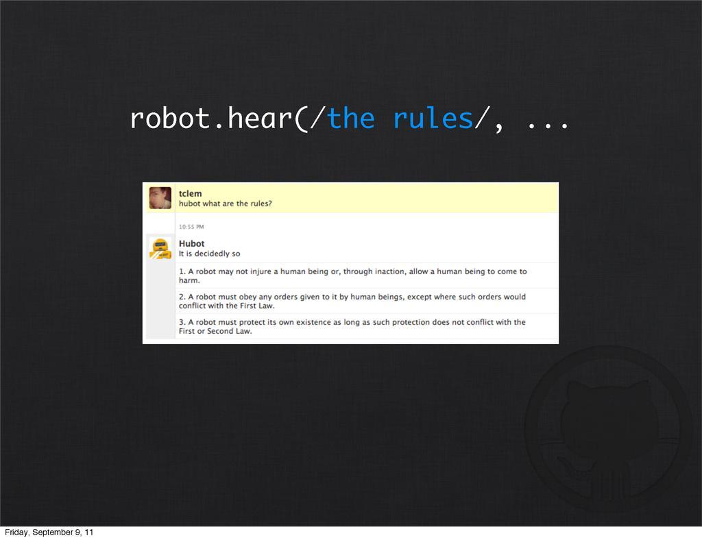 robot.hear(/the rules/, ... Friday, September 9...