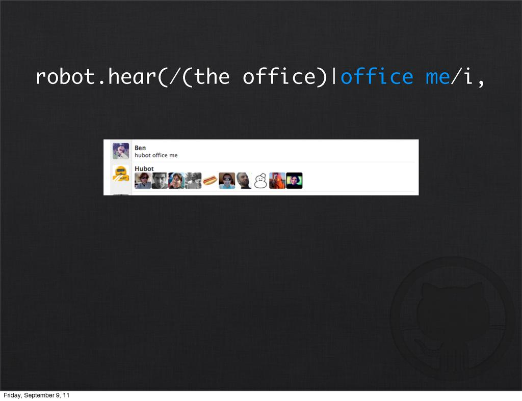 robot.hear(/(the office)|office me/i, Friday, S...
