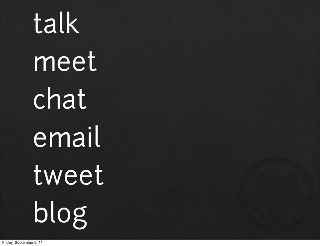 talk meet chat email tweet blog Friday, Septemb...