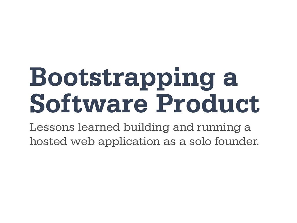 Bootstrapping a Software Product Lessons learne...