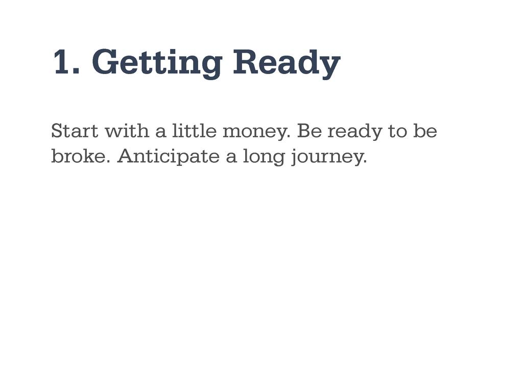 1. Getting Ready Start with a little money. Be ...