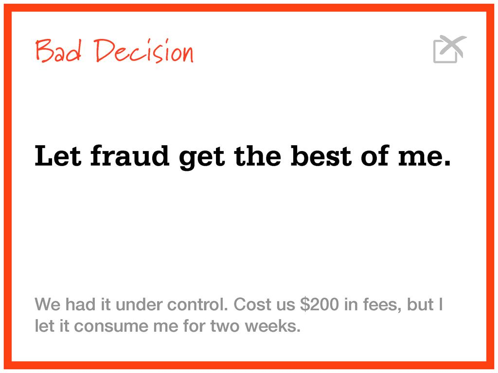 Bad Decision Let fraud get the best of me. We h...