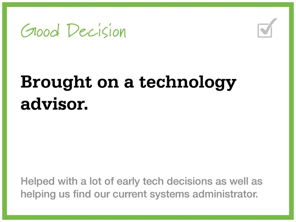 Good Decision Brought on a technology advisor. ...