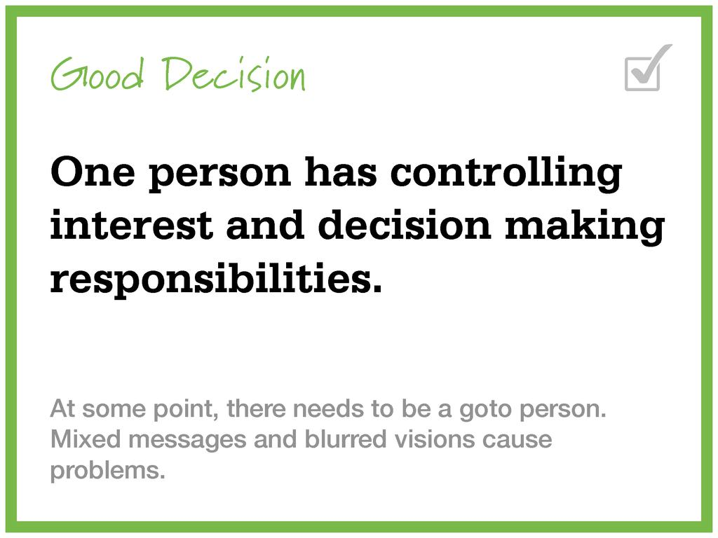 Good Decision One person has controlling intere...