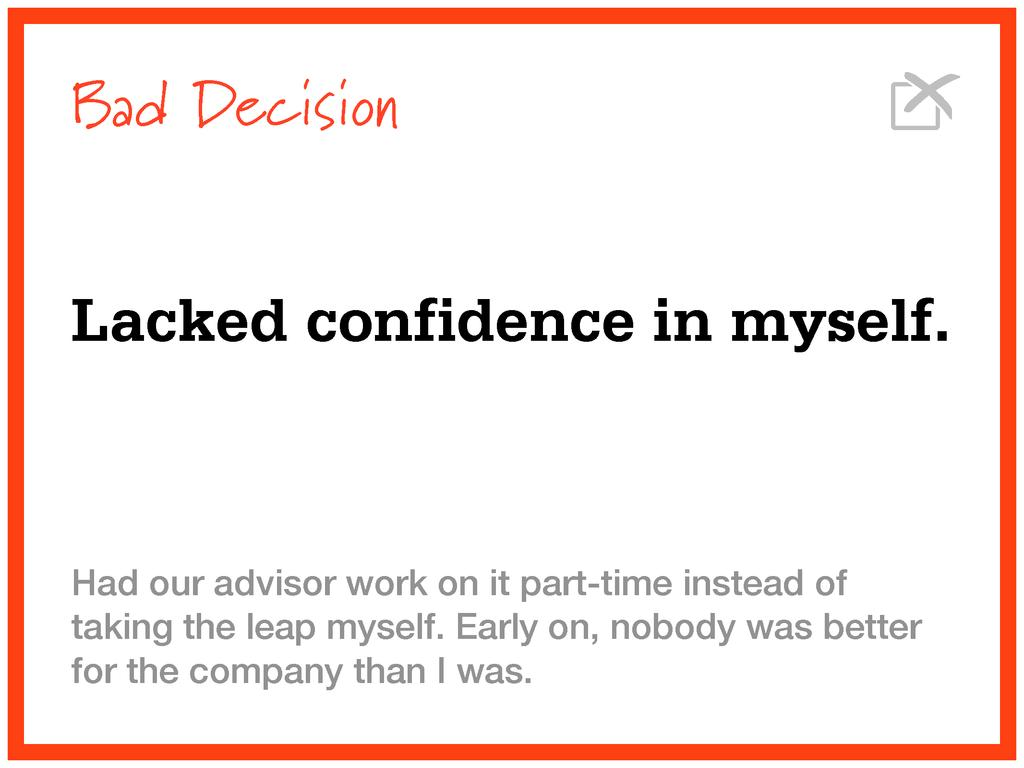 Bad Decision Lacked confidence in myself. Had o...