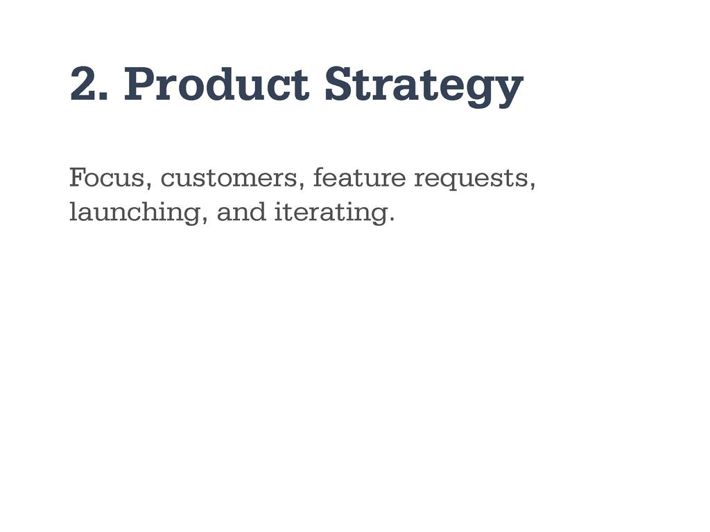 2. Product Strategy Focus, customers, feature r...