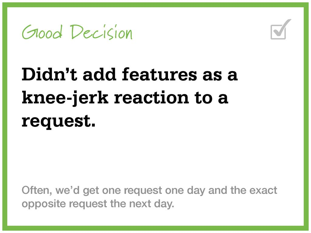 Good Decision Didn't add features as a knee-jer...