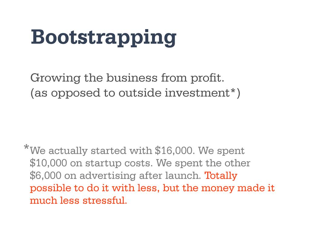 Growing the business from profit. (as opposed t...