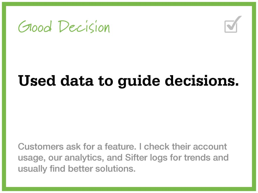 Good Decision Used data to guide decisions. Cus...